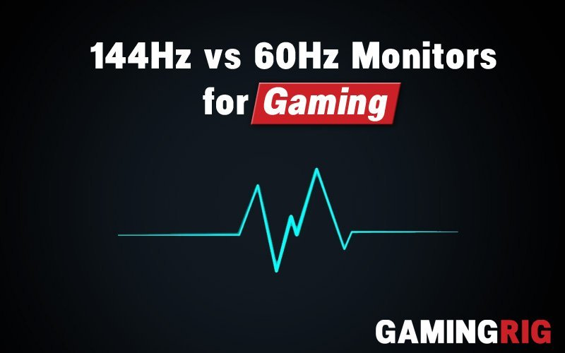 144hz vs 60hz Monitor Comparison and Differences
