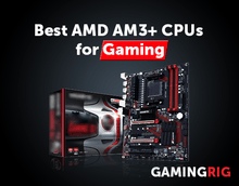 Best AMD AM3+ CPUs for Gaming